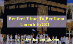 Best Time to Perform Umrah in 2021